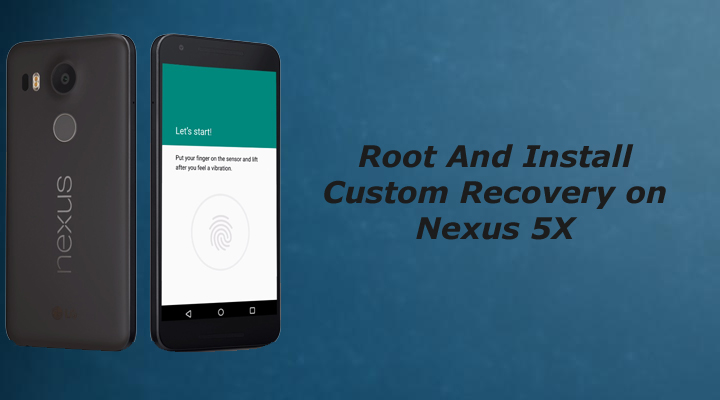 Root and install custom recovery on nexus 5X