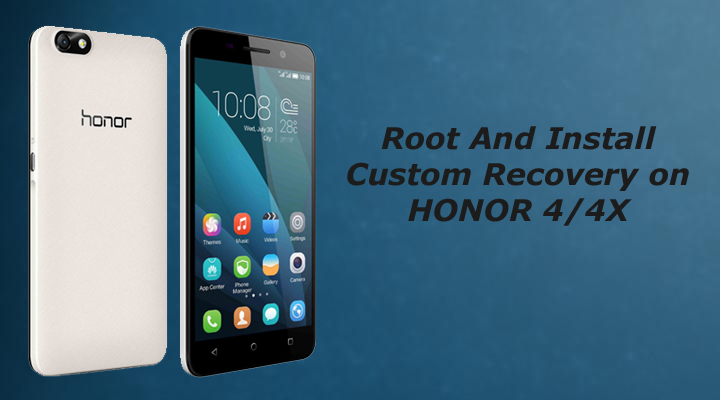 Root and install custom recovery on honor 4x
