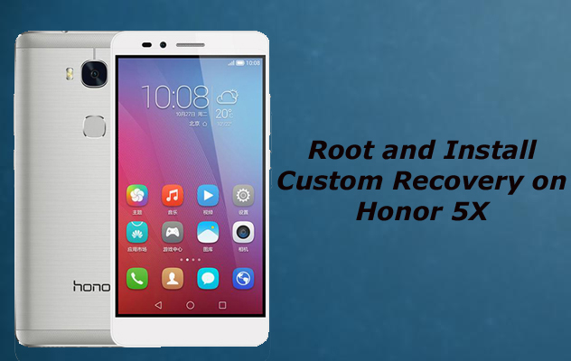 Root and install custom recovery on honor 5x