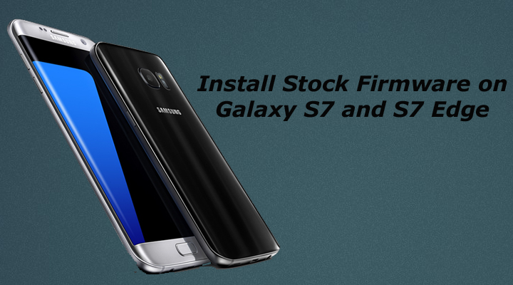 Install Stock Firmware on Galaxy S7 and S7 Edge