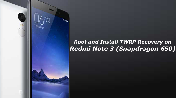 How to Root Redmi Note 3 and Install TWRP Recovery (Snapdragon 650)