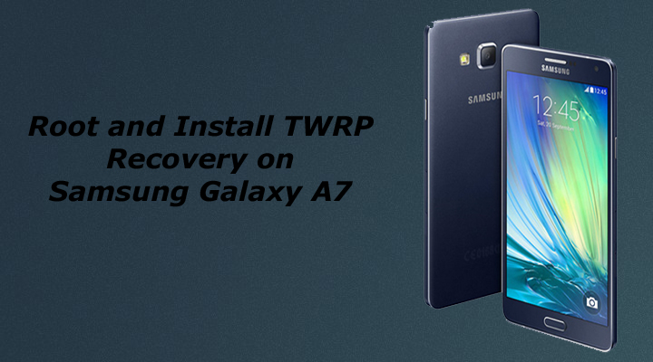 Root Samsung Galaxy A7 and Install TWRP Recovery