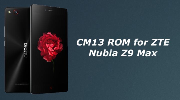 CM13 ROM for ZTE Nubia Z9 Max