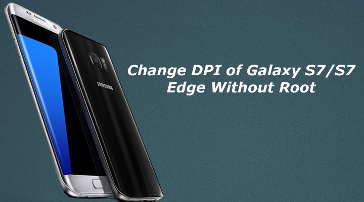 Change DPI of Galaxy S7 and S7 Edge Without Root