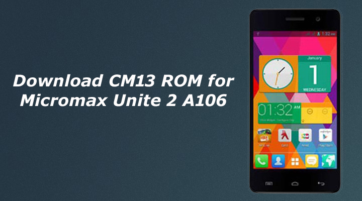 Download CM13 ROM for Micromax Unite 2 A106