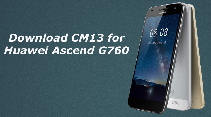 Download CM13 for Huawei Ascend G760