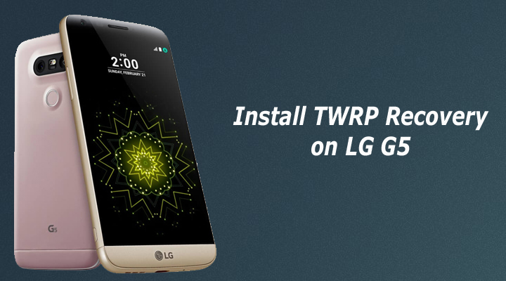 Root and Install TWRP Recovery on LG G5