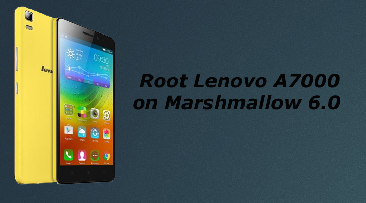 How to Root Lenovo A7000 on Marshmallow 6 0