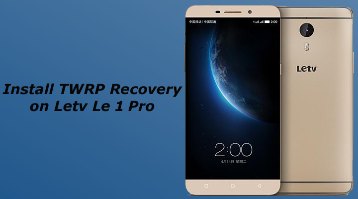 Root and Install TWRP Recovery on Letv Le 1 Pro
