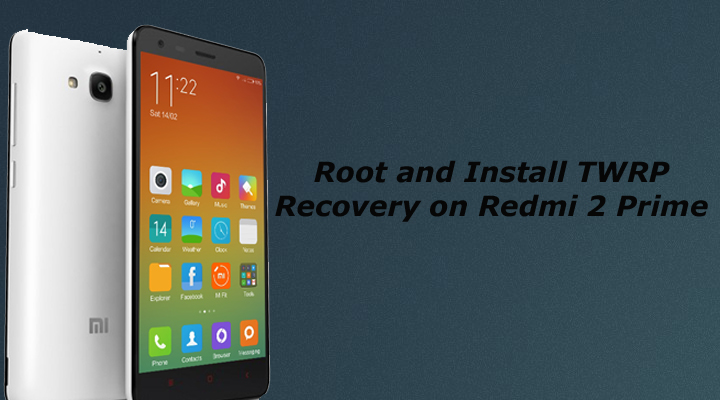 Root and Install TWRP Recovery on Redmi 2 Prime