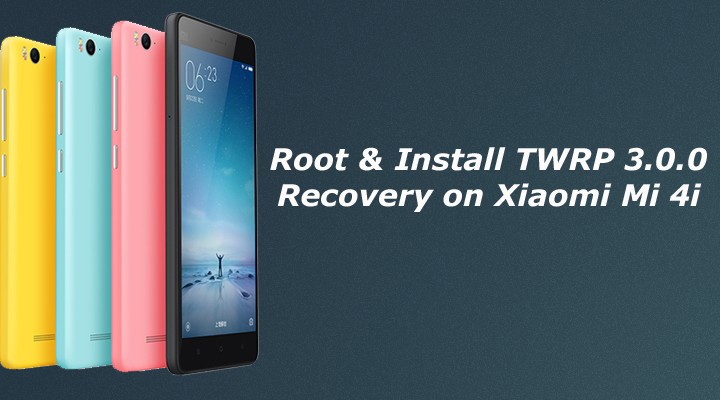 How to Root and Install TWRP Recovery on Xiaomi Mi4i