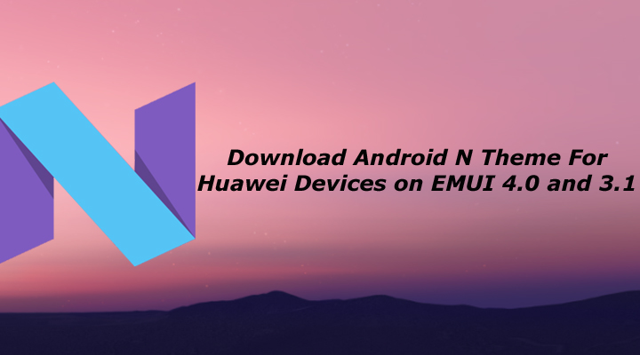 Download Android N Theme For Huawei Devices on EMUI 4.0 and 3.1