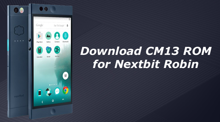 Download CM13 ROM for Nextbit Robin