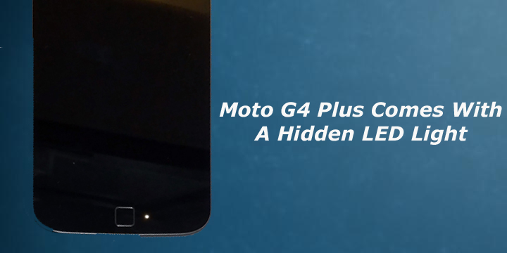 Hidden LED Light on Moto G4 Plus
