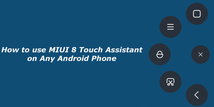 How to use MIUI 8 Touch Assistant on Any Android Phone