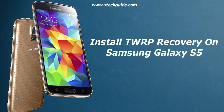 Install TWRP Recovery On Samsung Galaxy S5