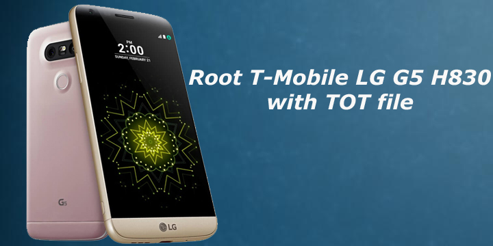 How to Root T-Mobile LG G5 H830 and Install TWRP Recovery
