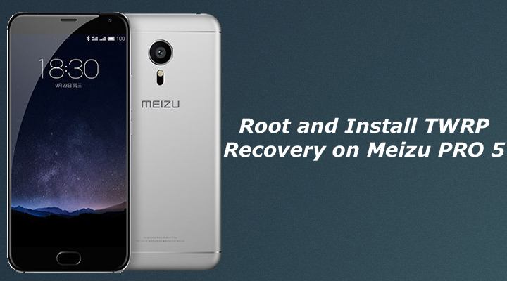 Root and Install TWRP Recovery on Meizu PRO 5