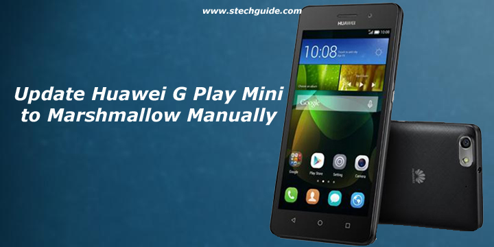 Update Huawei G Play Mini to Marshmallow Manually