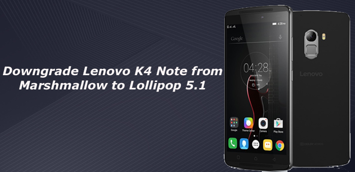 owngrade Lenovo K4 Note from Marshmallow 6.0 to Lollipop 5.1
