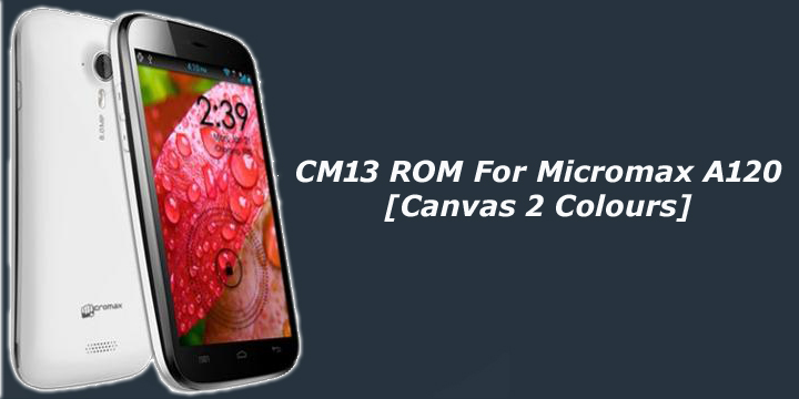 Download CM13 ROM For Micromax A120 [Canvas 2 Colours]
