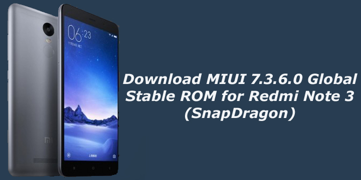 Download MIUI 7.3.6.0 Global Stable ROM for Redmi Note 3 (SnapDragon)