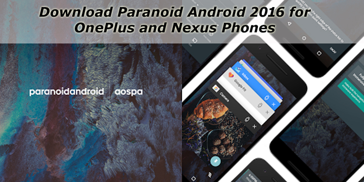 Download Paranoid Android 6.0 for OnePlus and Nexus Phones