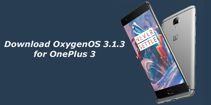 Download and Install OxygenOS 3.1.3 for OnePlus 3