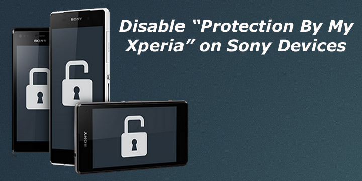 How to Disable Protection By My Xperia on Sony Devices