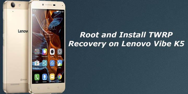 Root and Install TWRP Recovery on Lenovo Vibe K5
