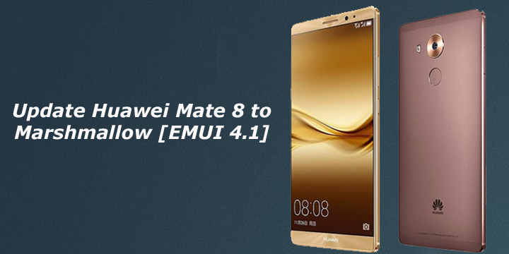 Update Huawei Mate 8 to Marshmallow Manually [EMUI 4.1]