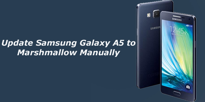 Update Samsung Galaxy A5 to Marshmallow Manually