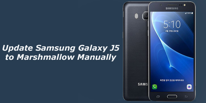 Update Samsung Galaxy J5 to Marshmallow Manually