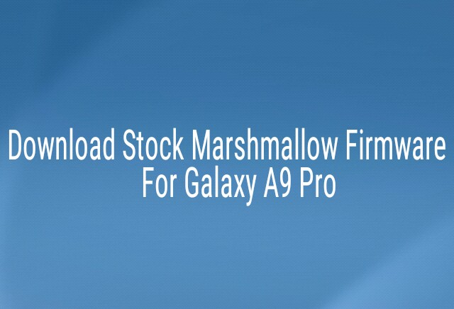 Install Stock Firmware on Galaxy A9 Pro