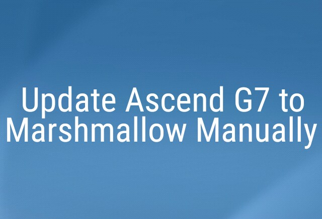 How to Update Ascend G7 to Marshmallow Manually