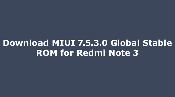 MIUI 7.5.3.0 Global Stable ROM for Redmi Note 3