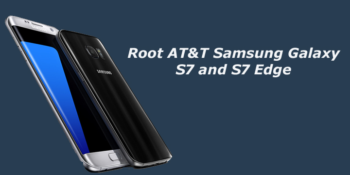 root at amp t samsung galaxy s7 and s7 edge