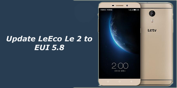 Update LeEco Le 2 to EUI 5.8