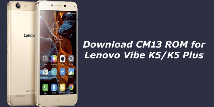 Download CM13 ROM for Lenovo Vibe K5/k5 plus