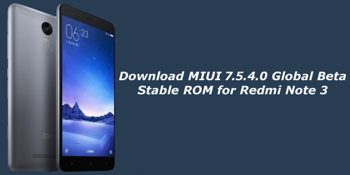 Download MIUI 7.5.4.0 Global Beta Stable ROM for Redmi Note 3
