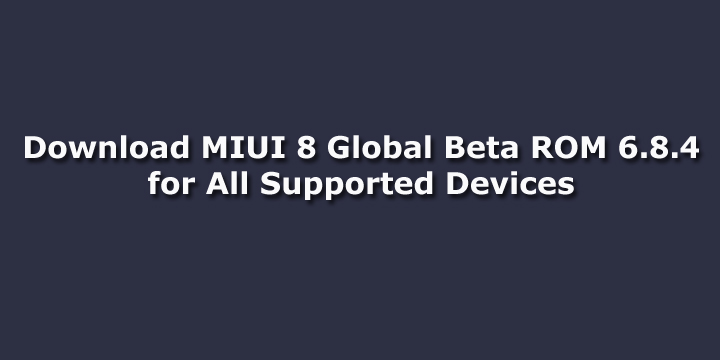 Download MIUI 8 Global Beta ROM 6.8.4 for All Supported Devices