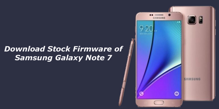 Download Stock Firmware of Galaxy Note 7