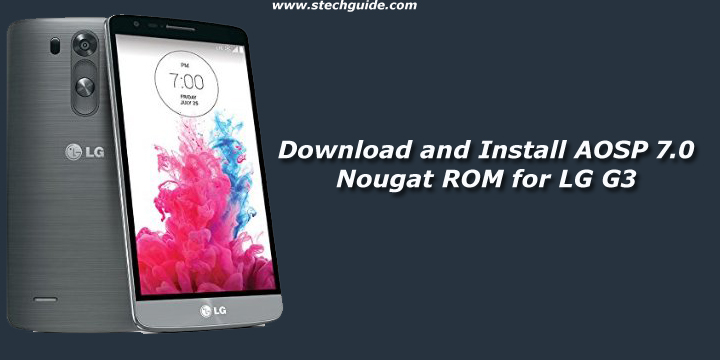 Download and Install AOSP 7.0 Nougat ROM for LG G3