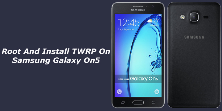 Samsung Galaxy On5 And On7 Stock Wallpapers Download: How To Root And Install TWRP On Samsung Galaxy On5