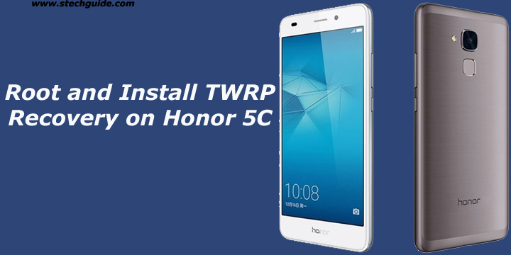 Root and Install TWRP Recovery on Honor 5C