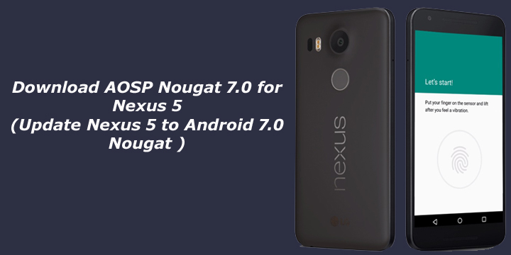 Update Nexus 5 to Android 7.0 Nougat