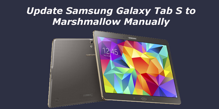 Update Samsung Galaxy Tab S to Marshmallow Manually