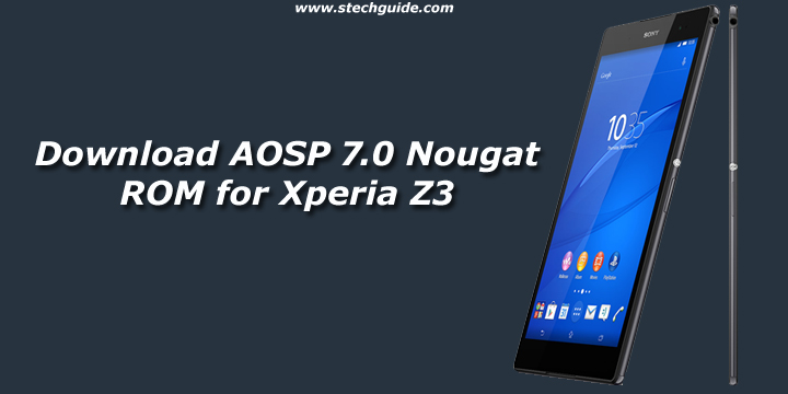 Download AOSP 7.0 Nougat ROM for Xperia Z3
