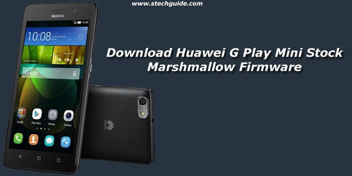 Download Huawei G Play Mini Stock Marshmallow Firmware
