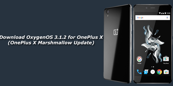 Download OxygenOS 3.1.2 for OnePlus X (OnePlus X Marshmallow Update)